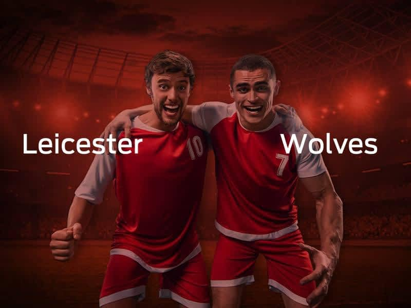 Leicester City vs. Wolverhampton Wanderers