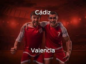 Cádiz vs. Valencia